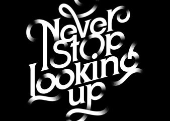 Never Stop Looking Up vector t shirt design for download
