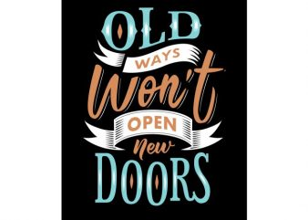 Old ways won't open new doors vector t shirt design for download