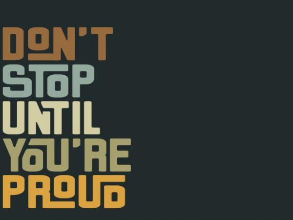 don't stop until you're proud t shirt vector illustration