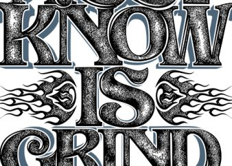 ALL I KNOW IS GRIND t shirt vector