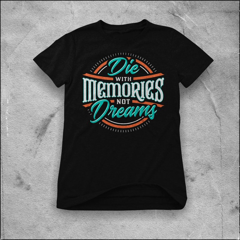 Die with memories, not dreams tshirt design for merch by amazon