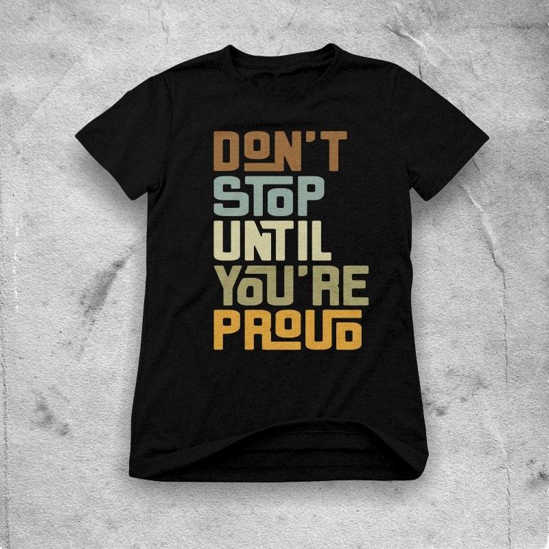 don't stop until you're proud buy t shirt designs artwork