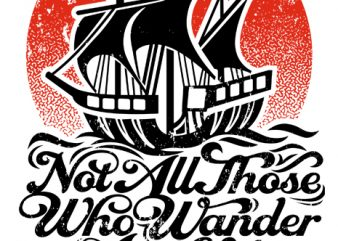 Not All Those Who Wander Are Lost T shirt vector artwork
