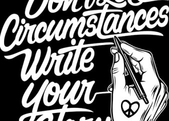 Don't Let circumstances write your story t shirt vector illustration