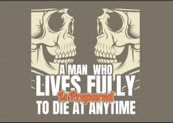 A Man Who Lives Fully Is Prepared to die at Anytime vector t shirt design artwork
