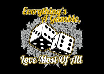 Everything is Gamble t shirt design for purchase