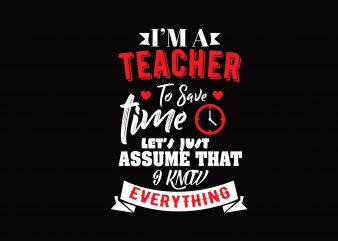 I'm Teacher To Save Time print ready shirt design