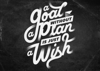 A goal without a plan is just a wish t shirt vector