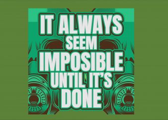 It Always Seem Impossible Until It's Done vector shirt design