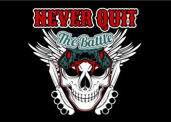 Never Quit The Battle T shirt vector artwork