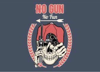 No Gun No Fun T shirt vector artwork