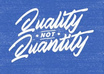 Quality not Quantity print ready shirt design