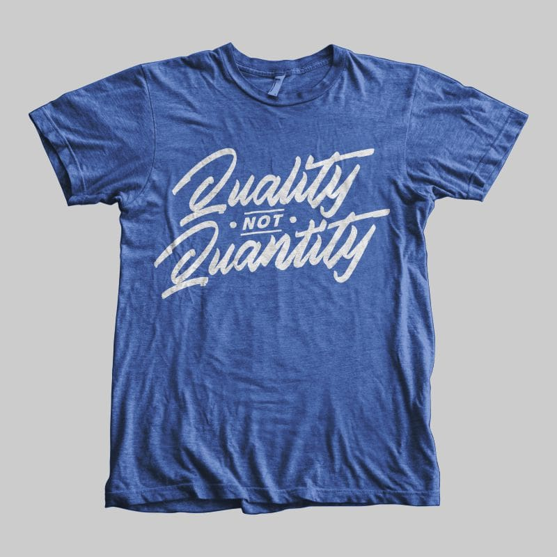 Quality not Quantity tshirt design for sale