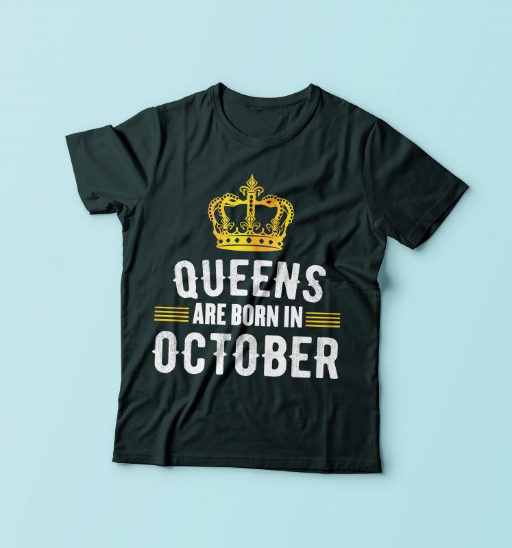 Queens Are Born In October commercial use t shirt designs