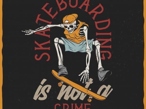 Skateboarding is not a crime vector t-shirt design