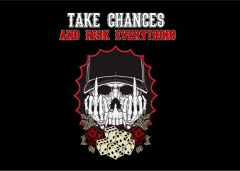Take Chances And Risk Everything print ready vector t shirt design