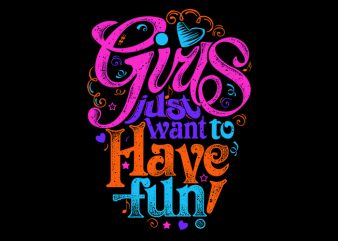 Girls just want to have fun! buy t shirt design artwork