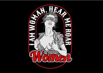 I am Woman, Hear Me Roar vector t shirt design artwork