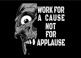Work for a Cause not for Applause design for t shirt