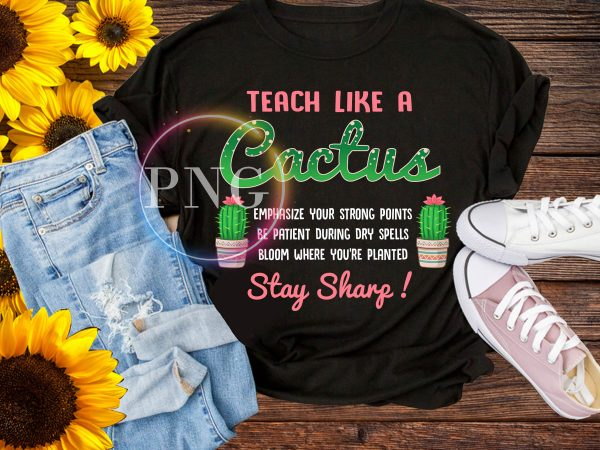 Teach like a Cactus T shirt design PNG back to school