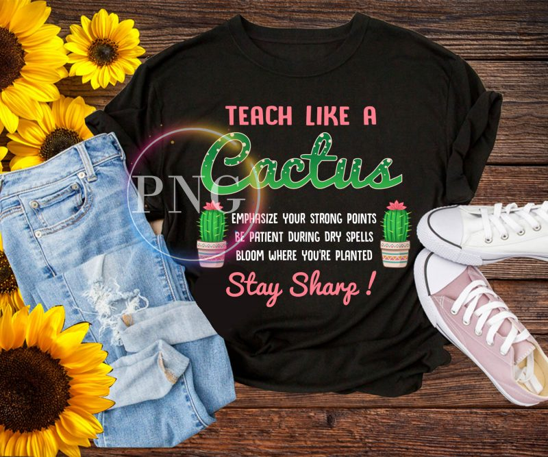 Teach like a Cactus T shirt design PNG back to school tshirt design for sale