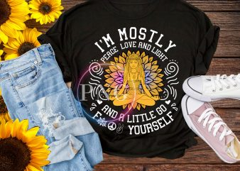 I'm Mostly Peace Love and Light, and a Little Go Fuck Yourself Design PNG T shirt Lotus Yoga