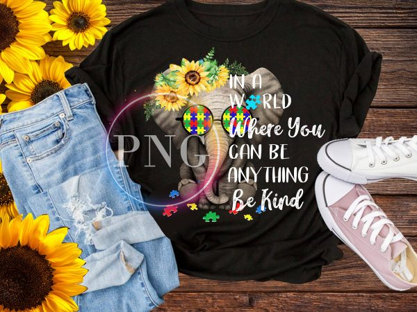 Elephant In a World Where You can be anything be kind T shirt PNG back to school autims kids
