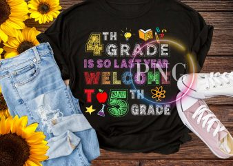 4th Grade is so last year welcome to 5th grade T shirt design PNG kid back to school Pre-k
