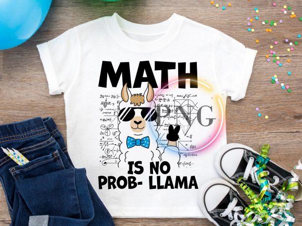 Llama Math Is no prob-llama T shirt – Math teacher Cool