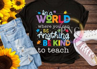 In a world where you can be anything be kind to teach T shirt design
