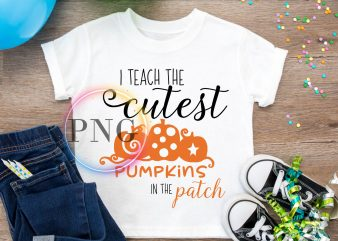 I Teach the Cutest Pumpkins in the patch Teacher T shirt Pre-K Kindergarten Halloween