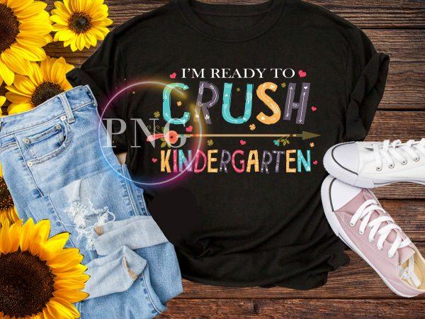 I'm ready to crush kindergarten T shirt – back to school