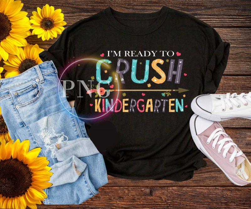 I'm ready to crush kindergarten T shirt – back to school buy tshirt design