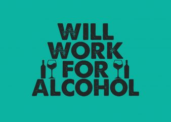 Will Work For Alcohol t shirt design for sale