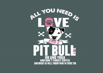 All You Need A Pitbull vector t-shirt design for commercial use