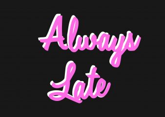 Always Late vector t-shirt design for commercial use