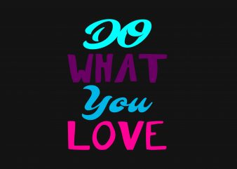 Do What You Love t shirt design for purchase
