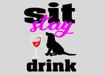 Sit Stay and Drink tshirt design for sale