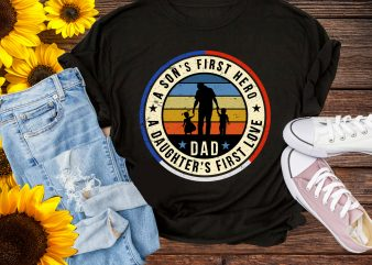 A Son's First Hero & A Daughter's First Love Dad Love Son Daughter T shirt Design PNG