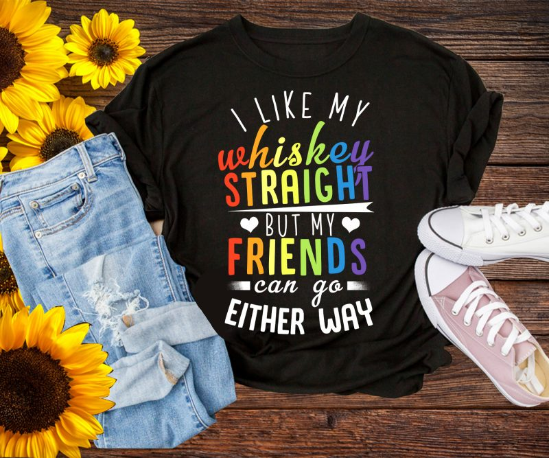 I Like My Whiskey Straight But My Friends Can Go Either Way LGBT Rainbow T shirt Pride Gay commercial use t shirt designs