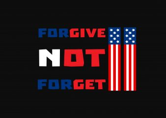 Forgive Not Forget t shirt graphic design