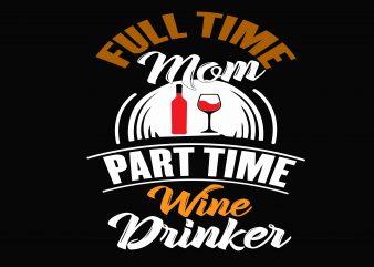 Full Time Mom Wine tshirt design for sale