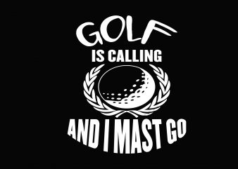 Golf Is Calling vector t-shirt design template