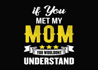 If You Met My Mom design for t shirt