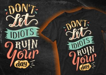 Don't let idiots ruin your day t shirt vector illustration