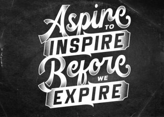 aspire to inspire before we expire t shirt vector