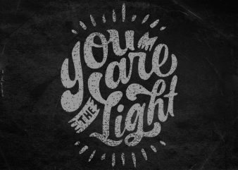 You are the light tshirt design for sale