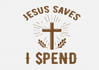 Jesus Save I Spend vector clipart
