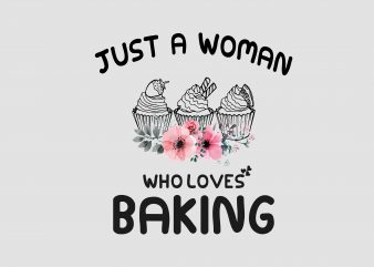 Just A Women Who Loves Baking vector t-shirt design