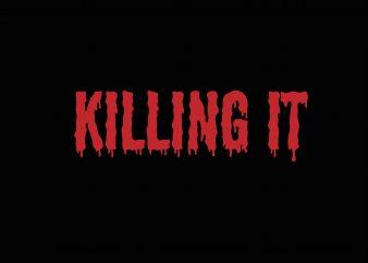 Killing it vector t-shirt design